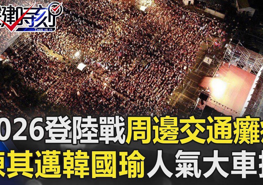 【關鍵時刻】造勢現場周邊交通癱瘓,陳其邁韓國瑜人氣大車拼!